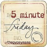 Five Minute Friday: Write
