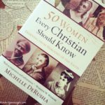 50 Women Every Christian Should Know: A book and giveaway